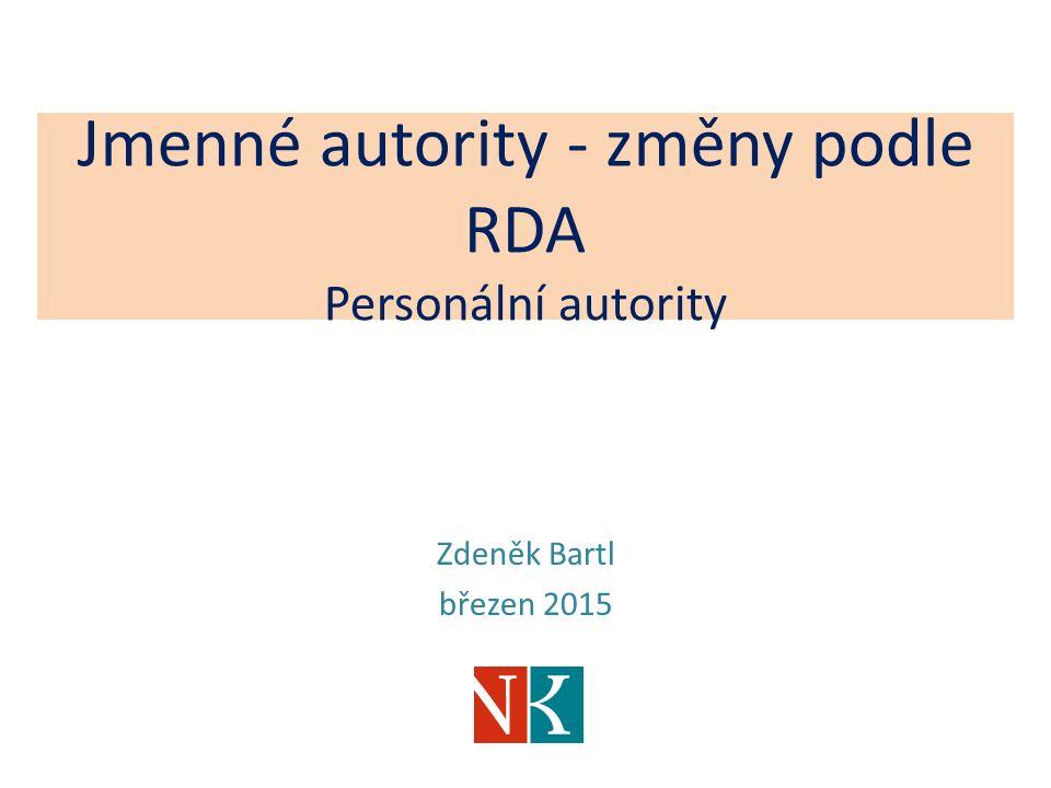 Jmenné autority - změny podle RDA Personální autority Zdeněk Bartl březen 2015
