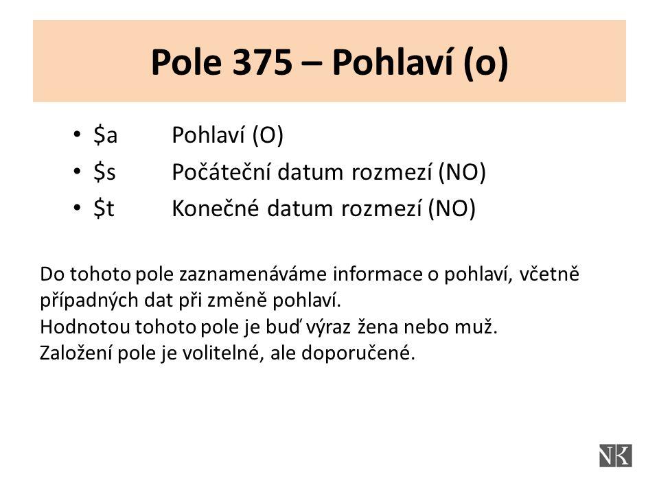 Pole 375 – Pohlaví (o) $a Pohlaví (O) $s Počáteční datum rozmezí (NO) $t Konečné datum rozmezí (NO) Do tohoto pole zaznamenáváme informace o pohlaví, včetně případných dat při změně pohlaví.