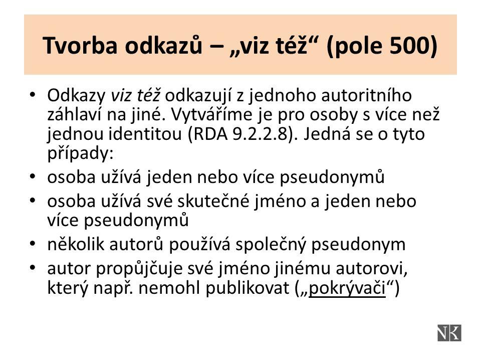 """Tvorba odkazů – """"viz též (pole 500) Odkazy viz též odkazují z jednoho autoritního záhlaví na jiné."""