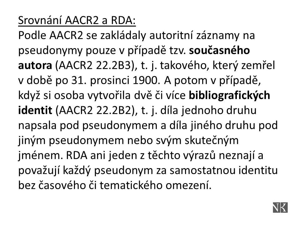 Srovnání AACR2 a RDA: Podle AACR2 se zakládaly autoritní záznamy na pseudonymy pouze v případě tzv.