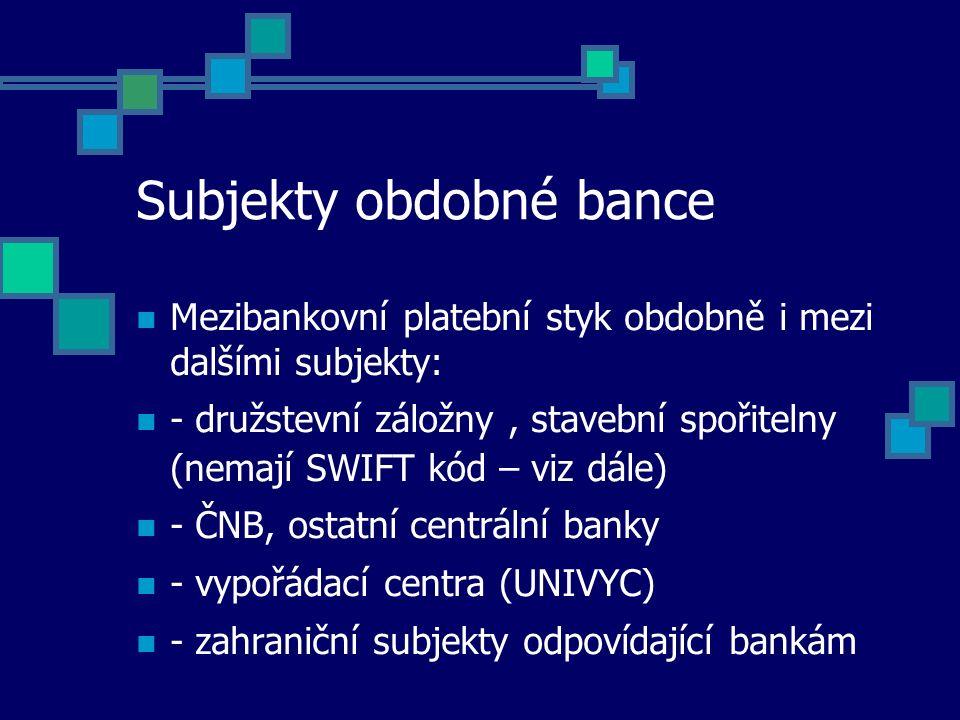 Subjekty obdobné bance Mezibankovní platební styk obdobně i mezi dalšími subjekty: - družstevní záložny, stavební spořitelny (nemají SWIFT kód – viz d