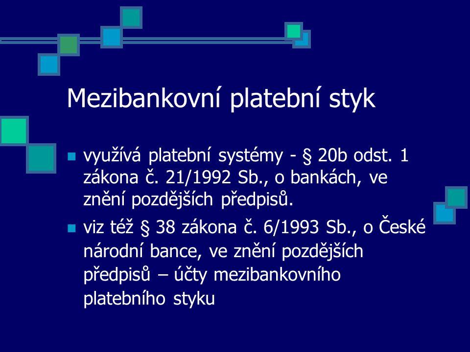 Mezibankovní platební styk využívá platební systémy - § 20b odst. 1 zákona č. 21/1992 Sb., o bankách, ve znění pozdějších předpisů. viz též § 38 zákon