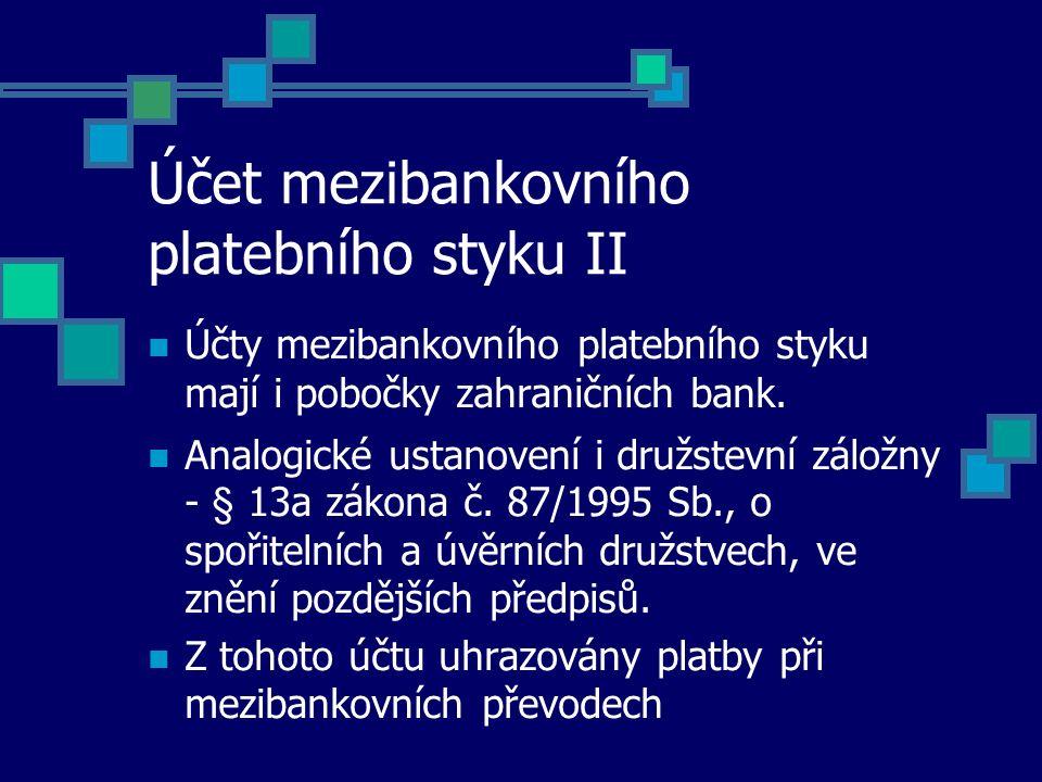 Účet mezibankovního platebního styku II Účty mezibankovního platebního styku mají i pobočky zahraničních bank. Analogické ustanovení i družstevní zálo