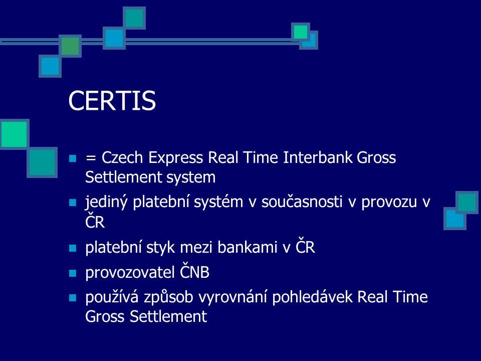 CERTIS = Czech Express Real Time Interbank Gross Settlement system jediný platební systém v současnosti v provozu v ČR platební styk mezi bankami v ČR