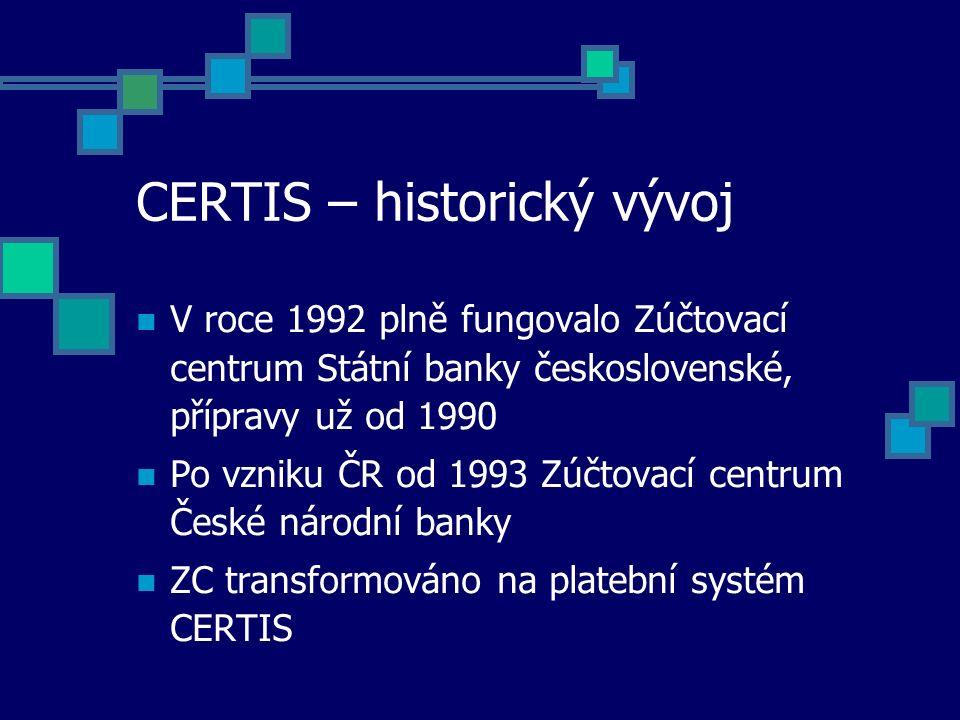 CERTIS – historický vývoj V roce 1992 plně fungovalo Zúčtovací centrum Státní banky československé, přípravy už od 1990 Po vzniku ČR od 1993 Zúčtovací centrum České národní banky ZC transformováno na platební systém CERTIS