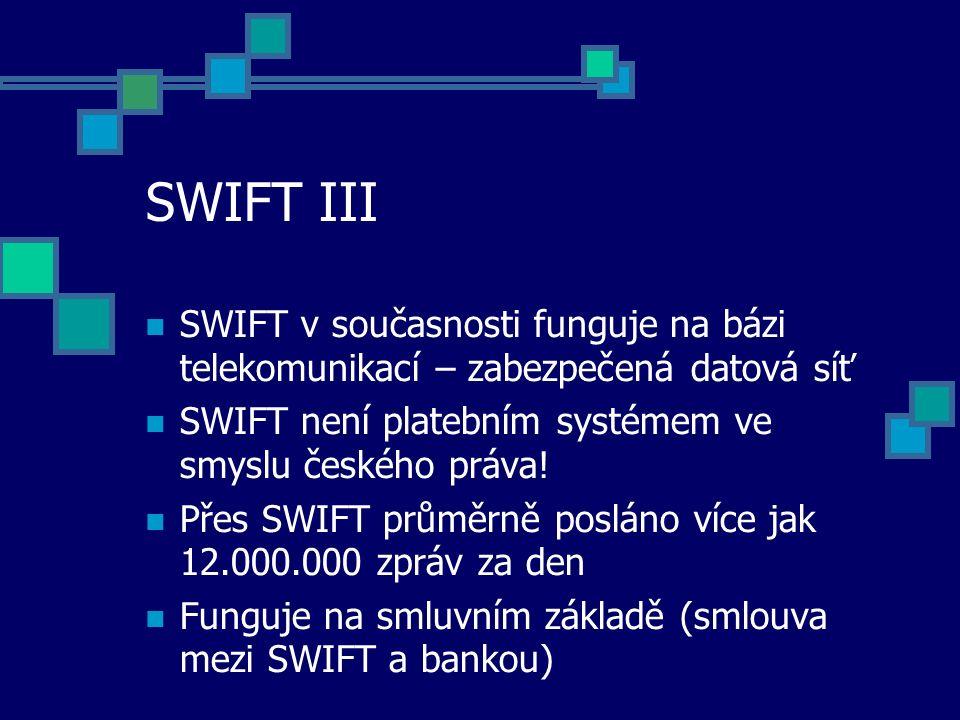 SWIFT III SWIFT v současnosti funguje na bázi telekomunikací – zabezpečená datová síť SWIFT není platebním systémem ve smyslu českého práva! Přes SWIF