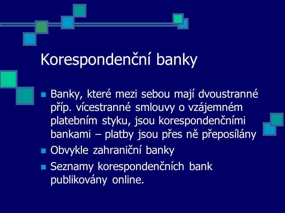 Korespondenční banky Banky, které mezi sebou mají dvoustranné příp. vícestranné smlouvy o vzájemném platebním styku, jsou korespondenčními bankami – p