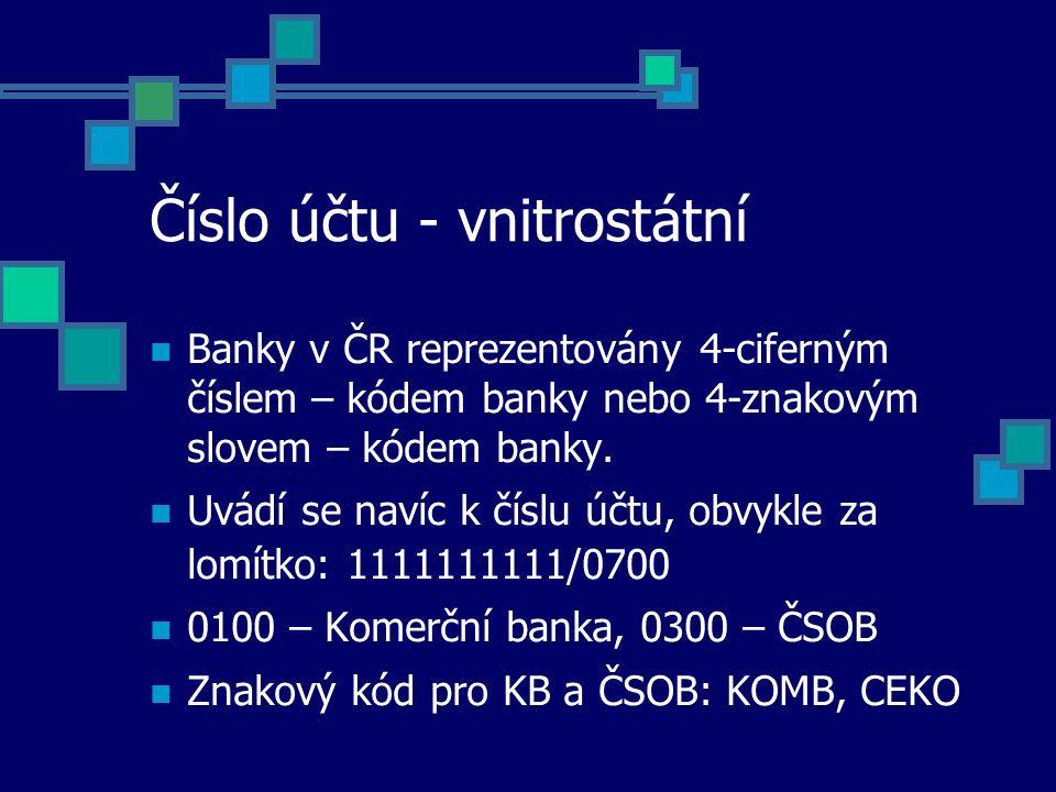 Číslo účtu - vnitrostátní Banky v ČR reprezentovány 4-ciferným číslem – kódem banky nebo 4-znakovým slovem – kódem banky. Uvádí se navíc k číslu účtu,
