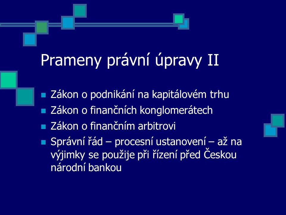 Prameny právní úpravy III Právo Evropské unie: Dána přímá aplikovatelnost: - nařízení ES/2560/2001 o přeshraničních platbách v eurech - nařízení ES/1781/2006 o informacích o plátci doprovázejících převody peněžních prostředků Není dána přímá aplikovatelnost: - směrnice ES/64/2007 o platebních službách na vnitřním trhu - směrnice ES/26/98 o neodvolatelnosti zúčtování v platebních systémech a v systémech vypořádání obchodů s cennými papíry - směrnice ES/5/97 o přeshraničních převodech – nebude účinná od 1.