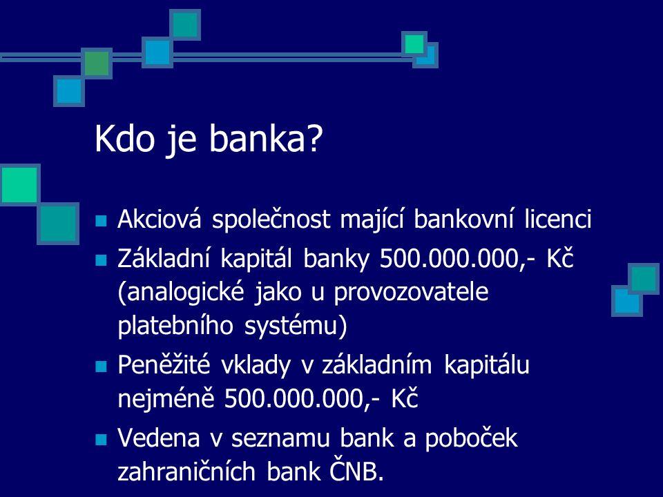 Kdo je banka? Akciová společnost mající bankovní licenci Základní kapitál banky 500.000.000,- Kč (analogické jako u provozovatele platebního systému)