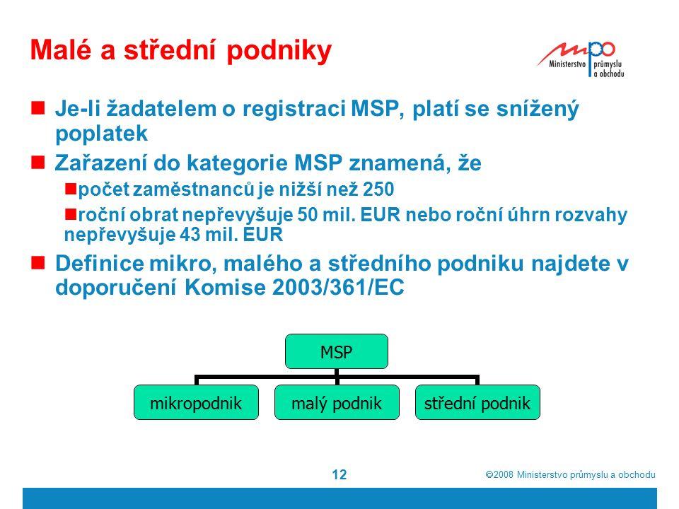  2008  Ministerstvo průmyslu a obchodu 12 Malé a střední podniky Je-li žadatelem o registraci MSP, platí se snížený poplatek Zařazení do kategorie