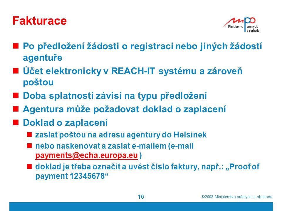""" 2008  Ministerstvo průmyslu a obchodu 16 Fakturace Po předložení žádosti o registraci nebo jiných žádostí agentuře Účet elektronicky v REACH-IT systému a zároveň poštou Doba splatnosti závisí na typu předložení Agentura může požadovat doklad o zaplacení Doklad o zaplacení zaslat poštou na adresu agentury do Helsinek nebo naskenovat a zaslat e-mailem (e-mail payments@echa.europa.eu ) payments@echa.europa.eu doklad je třeba označit a uvést číslo faktury, např.: """"Proof of payment 12345678"""