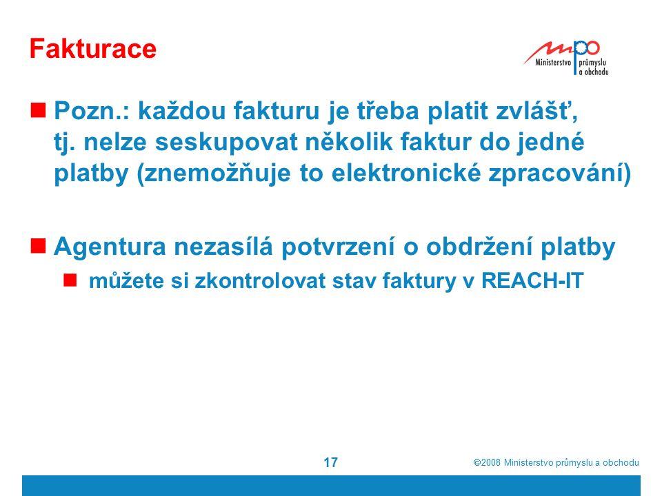  2008  Ministerstvo průmyslu a obchodu 17 Fakturace Pozn.: každou fakturu je třeba platit zvlášť, tj. nelze seskupovat několik faktur do jedné plat