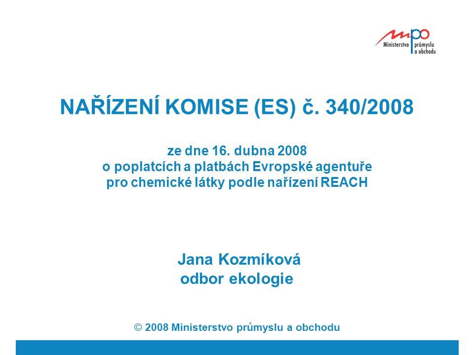  2008  Ministerstvo průmyslu a obchodu 3 Poplatek za registrace látek Poplatek se vybírá za registrace látek samotných, látek obsažených v přípravcích nebo v předmětech včetně společného předkládání skupinou žadatelů Poplatek při registraci látek v rozmezí (samostatné předložení): 1 – 10 t 1 600 € 10 – 100 t 4 300 € 100 – 1000 t 11 500 € nad 1000 t 31 000 €