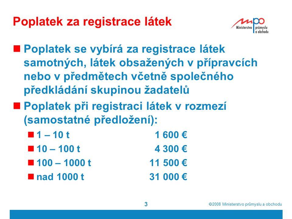  2008  Ministerstvo průmyslu a obchodu 3 Poplatek za registrace látek Poplatek se vybírá za registrace látek samotných, látek obsažených v přípravc
