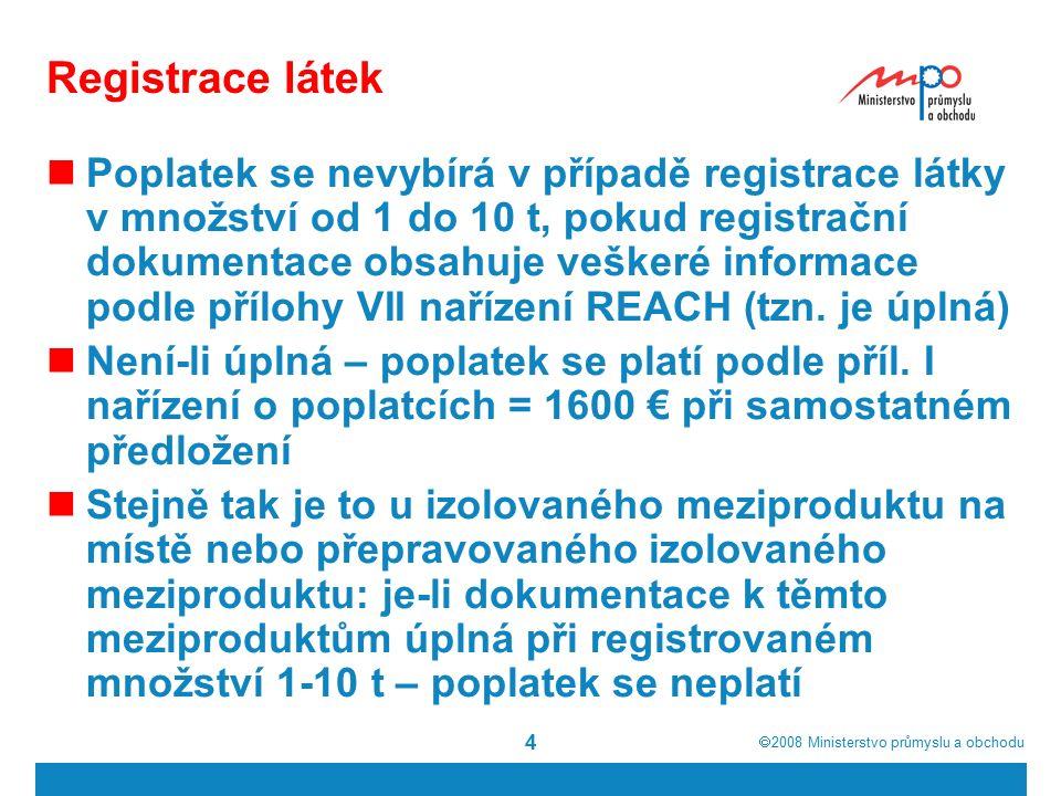  2008  Ministerstvo průmyslu a obchodu 4 Registrace látek Poplatek se nevybírá v případě registrace látky v množství od 1 do 10 t, pokud registrační dokumentace obsahuje veškeré informace podle přílohy VII nařízení REACH (tzn.