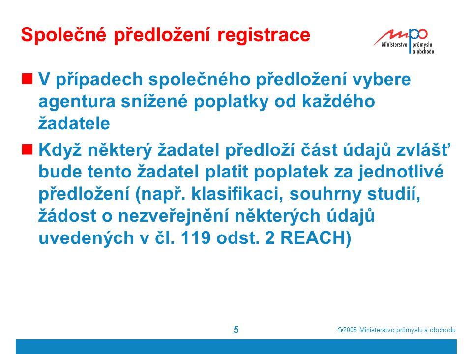  2008  Ministerstvo průmyslu a obchodu 5 Společné předložení registrace V případech společného předložení vybere agentura snížené poplatky od každé