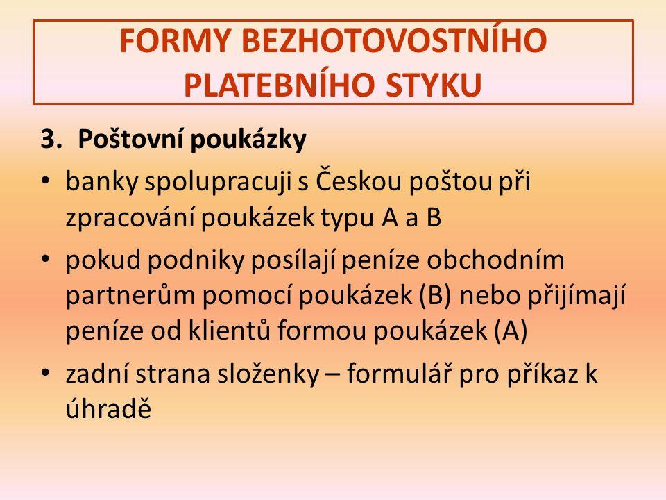 FORMY BEZHOTOVOSTNÍHO PLATEBNÍHO STYKU 3.Poštovní poukázky banky spolupracuji s Českou poštou při zpracování poukázek typu A a B pokud podniky posílají peníze obchodním partnerům pomocí poukázek (B) nebo přijímají peníze od klientů formou poukázek (A) zadní strana složenky – formulář pro příkaz k úhradě