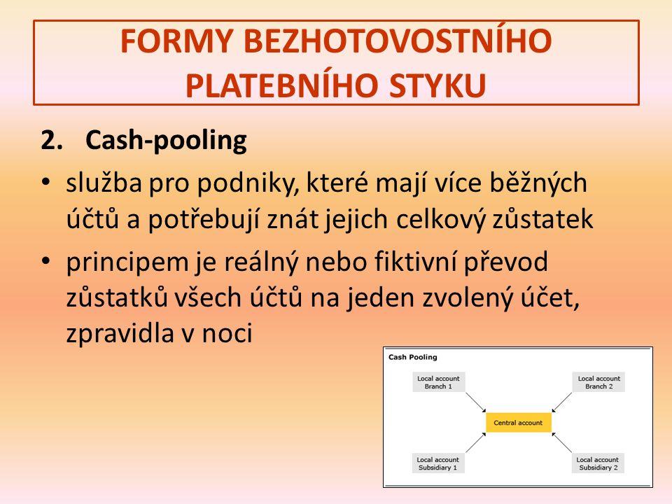 FORMY BEZHOTOVOSTNÍHO PLATEBNÍHO STYKU 2. Cash-pooling služba pro podniky, které mají více běžných účtů a potřebují znát jejich celkový zůstatek princ