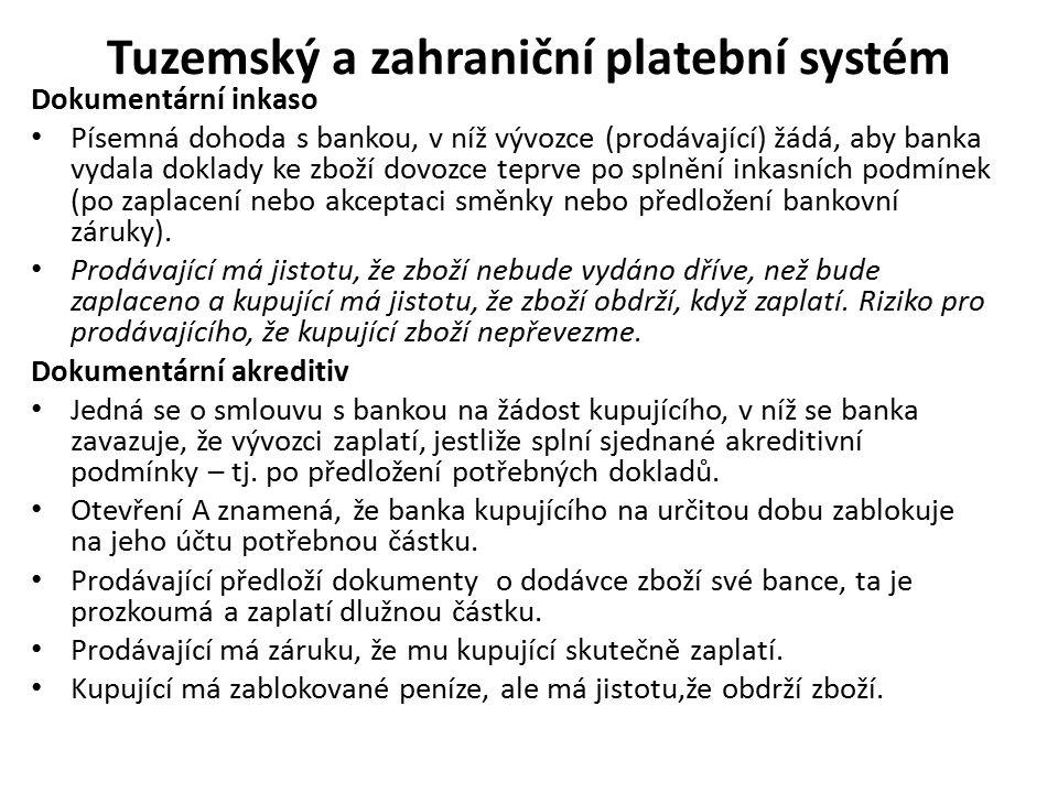 Tuzemský a zahraniční platební systém Dokumentární inkaso Písemná dohoda s bankou, v níž vývozce (prodávající) žádá, aby banka vydala doklady ke zboží