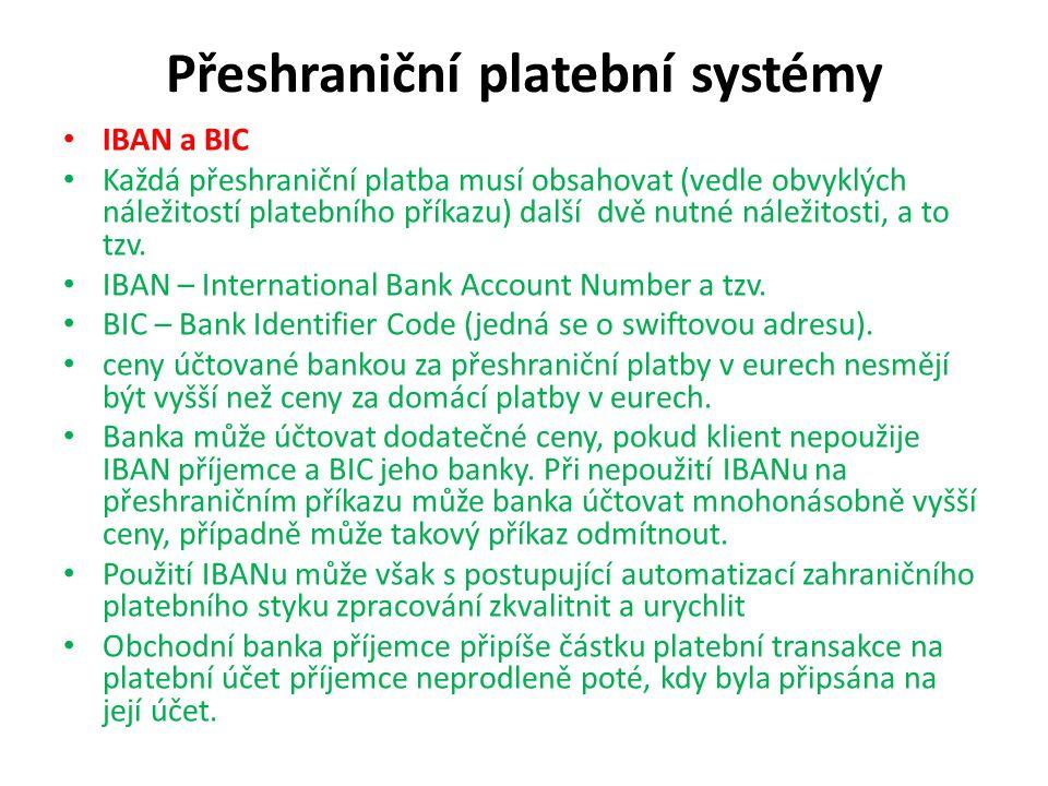 Přeshraniční platební systémy IBAN a BIC Každá přeshraniční platba musí obsahovat (vedle obvyklých náležitostí platebního příkazu) další dvě nutné nál
