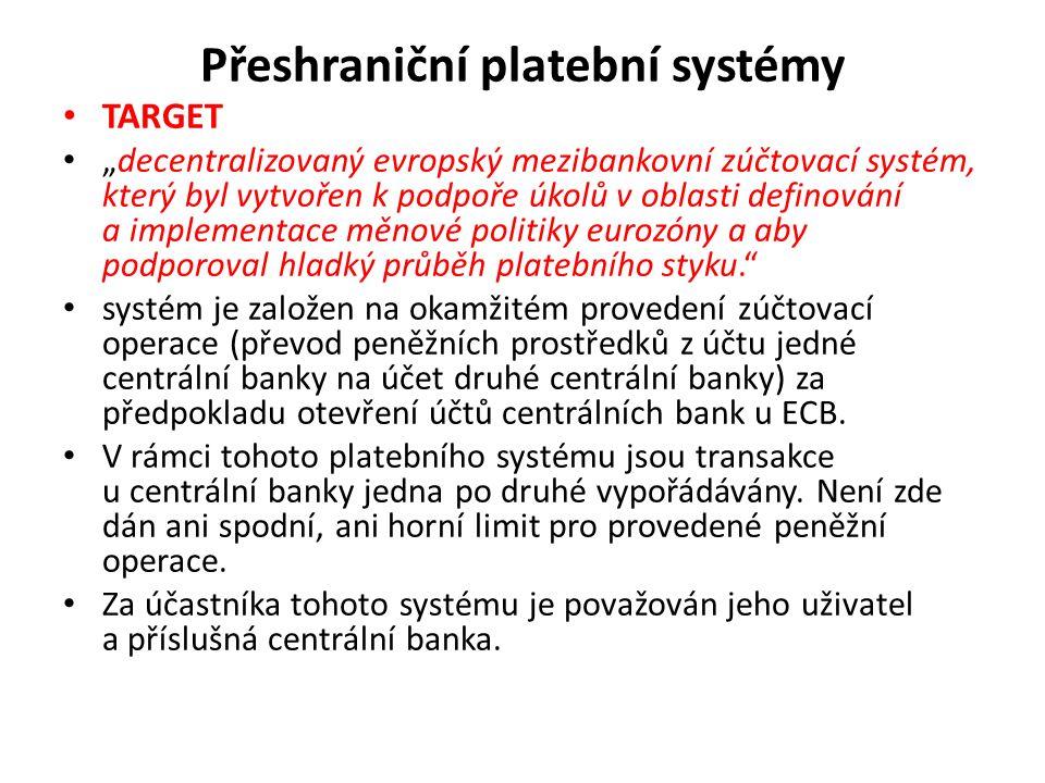 """Přeshraniční platební systémy TARGET """"decentralizovaný evropský mezibankovní zúčtovací systém, který byl vytvořen k podpoře úkolů v oblasti definování"""