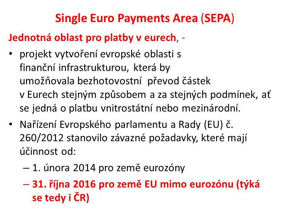 Single Euro Payments Area (SEPA) Jednotná oblast pro platby v eurech, - projekt vytvoření evropské oblasti s finanční infrastrukturou, která by umožňo