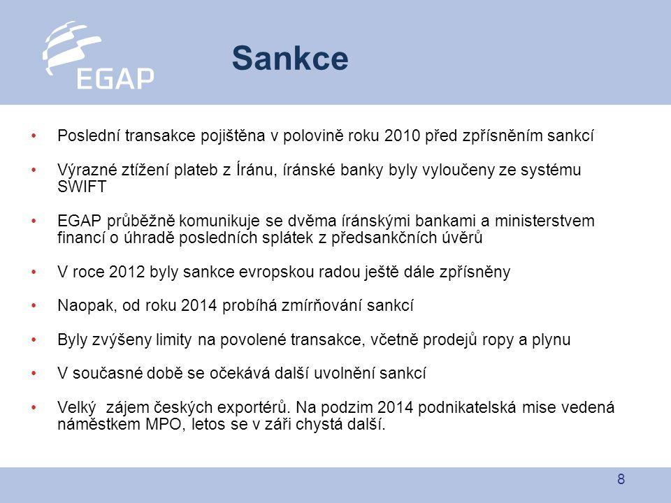 8 Poslední transakce pojištěna v polovině roku 2010 před zpřísněním sankcí Výrazné ztížení plateb z Íránu, íránské banky byly vyloučeny ze systému SWIFT EGAP průběžně komunikuje se dvěma íránskými bankami a ministerstvem financí o úhradě posledních splátek z předsankčních úvěrů V roce 2012 byly sankce evropskou radou ještě dále zpřísněny Naopak, od roku 2014 probíhá zmírňování sankcí Byly zvýšeny limity na povolené transakce, včetně prodejů ropy a plynu V současné době se očekává další uvolnění sankcí Velký zájem českých exportérů.