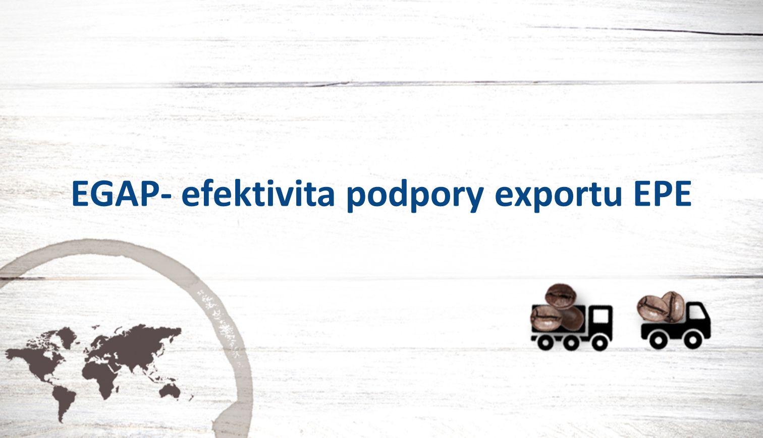 EGAP a EPE/Efektivita podpory exportu Nutnost vyhodnocování efektivity státní podpory exportu Výnosy pro stát musí být vyšší než rizika