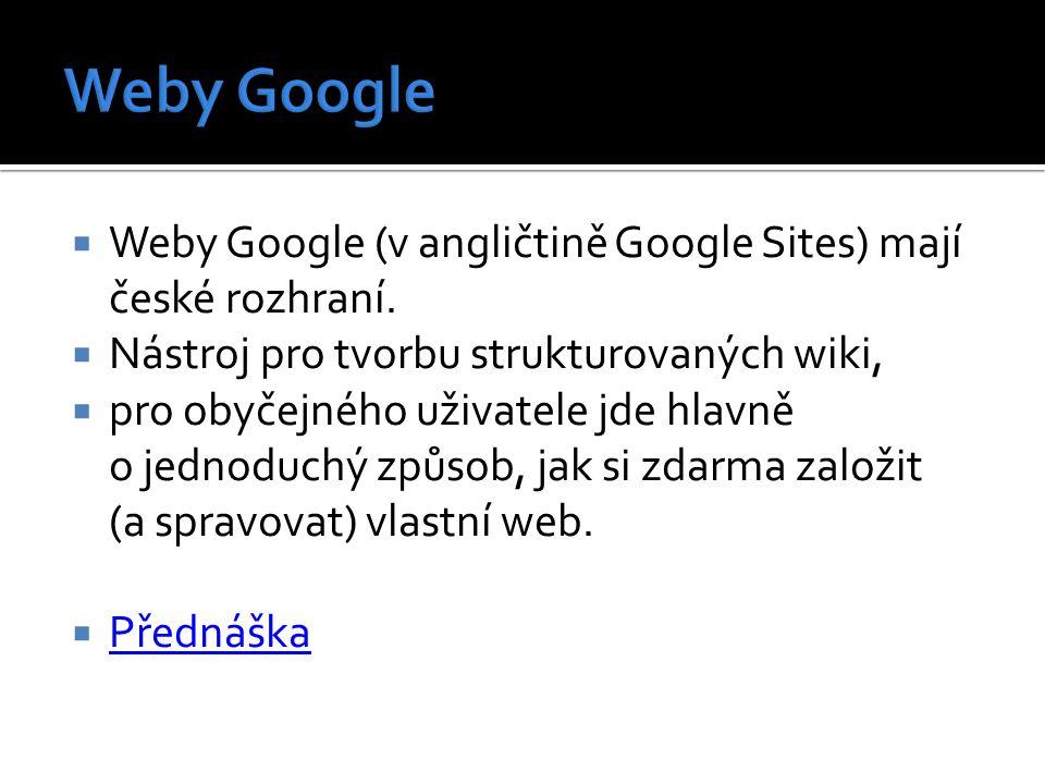  Weby Google (v angličtině Google Sites) mají české rozhraní.  Nástroj pro tvorbu strukturovaných wiki,  pro obyčejného uživatele jde hlavně o jedn
