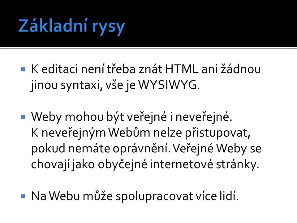  K editaci není třeba znát HTML ani žádnou jinou syntaxi, vše je WYSIWYG.  Weby mohou být veřejné i neveřejné. K neveřejným Webům nelze přistupovat,