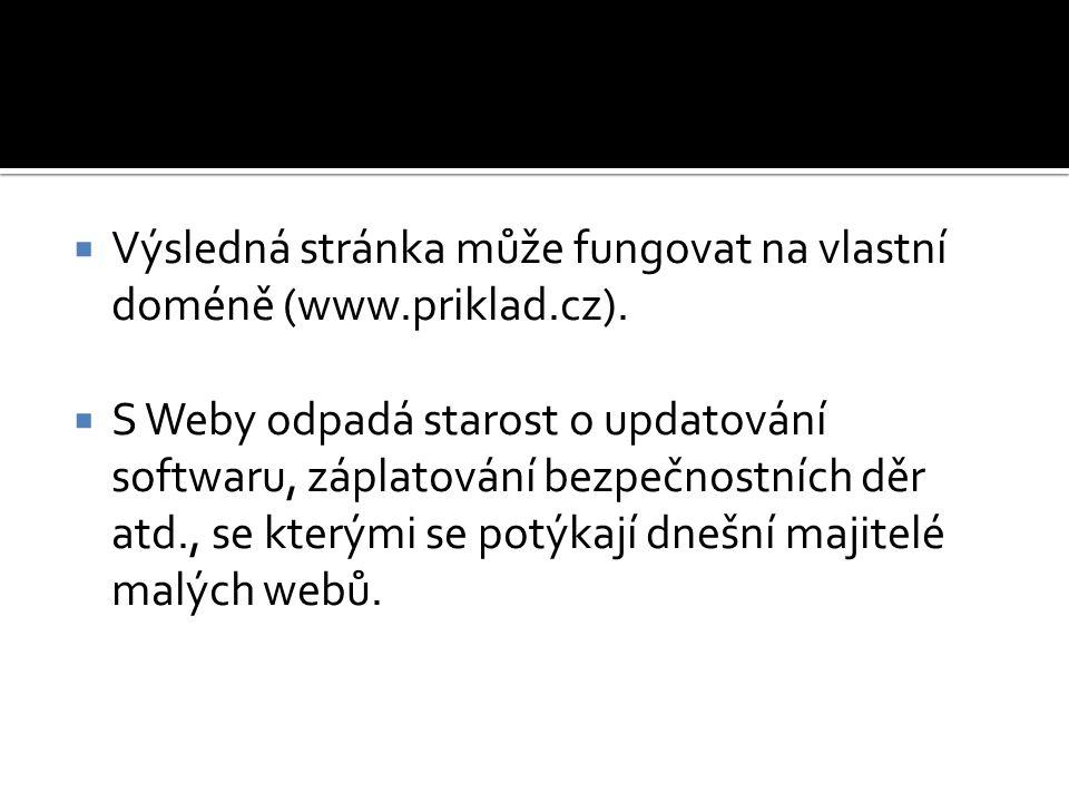  Výsledná stránka může fungovat na vlastní doméně (www.priklad.cz).  S Weby odpadá starost o updatování softwaru, záplatování bezpečnostních děr atd