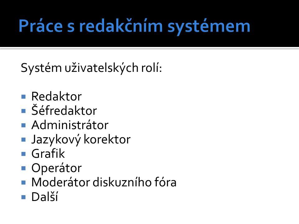 Systém uživatelských rolí:  Redaktor  Šéfredaktor  Administrátor  Jazykový korektor  Grafik  Operátor  Moderátor diskuzního fóra  Další