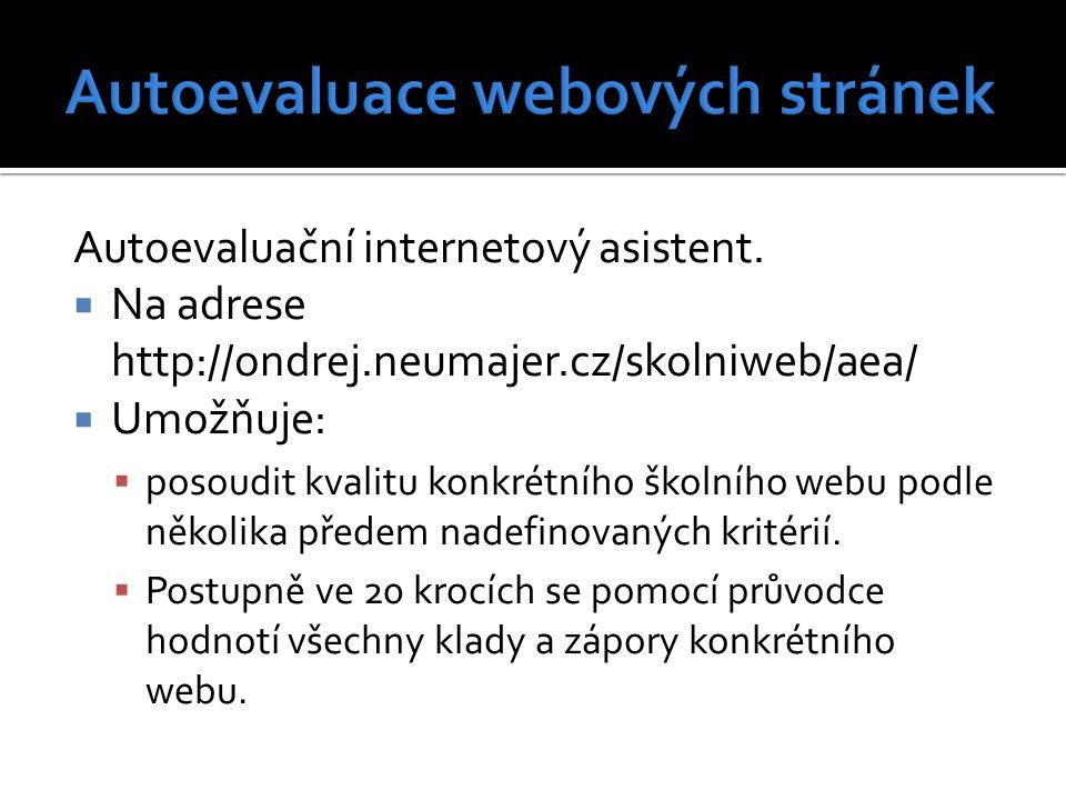 Autoevaluační internetový asistent.  Na adrese http://ondrej.neumajer.cz/skolniweb/aea/  Umožňuje:  posoudit kvalitu konkrétního školního webu podl