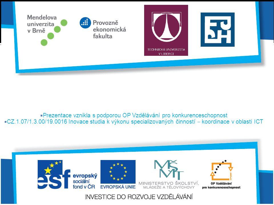  Prezentace vznikla s podporou OP Vzdělávání pro konkurenceschopnost  CZ.1.07/1.3.00/19.0016 Inovace studia k výkonu specializovaných činností ‒ koordinace v oblasti ICT