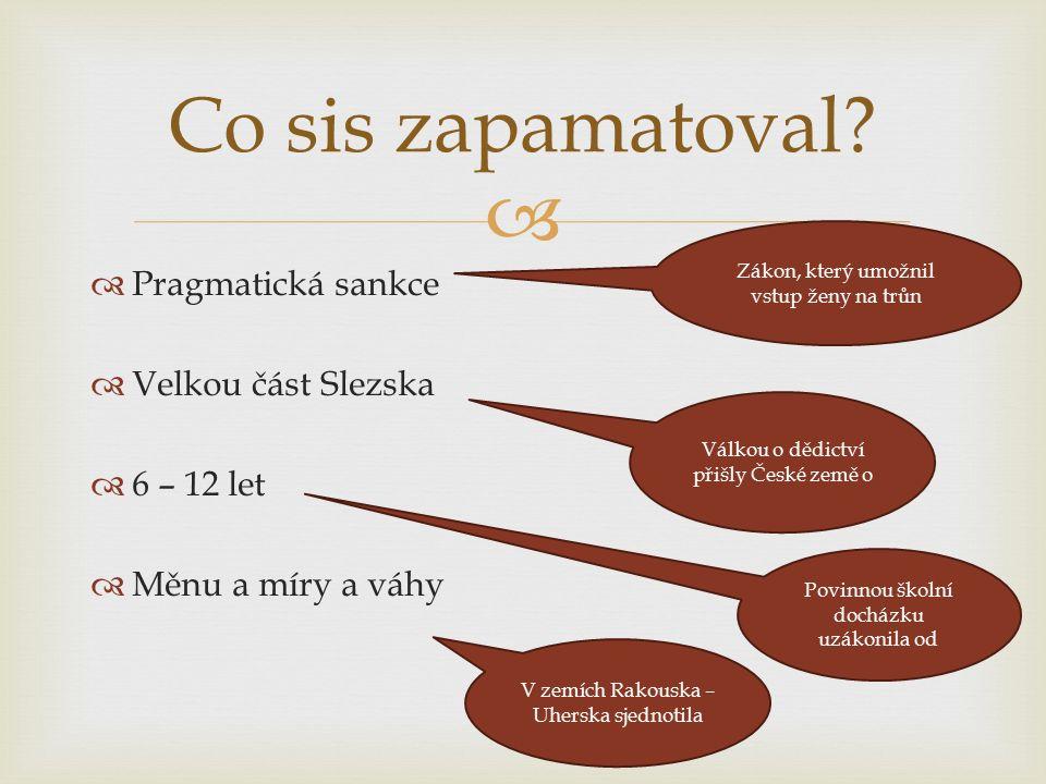   Pragmatická sankce  Velkou část Slezska  6 – 12 let  Měnu a míry a váhy Co sis zapamatoval.