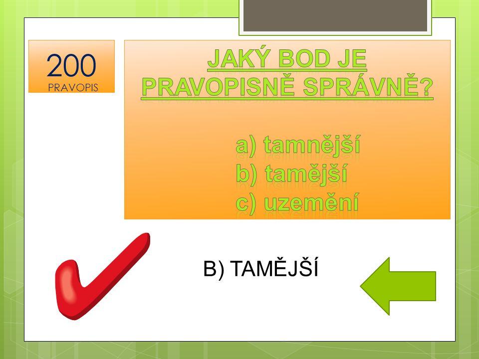 B) TAMĚJŠÍ 200 PRAVOPIS