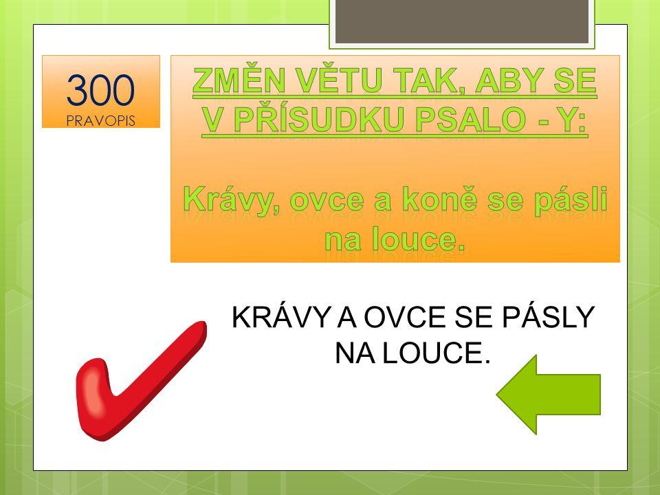 KRÁVY A OVCE SE PÁSLY NA LOUCE. 300 PRAVOPIS