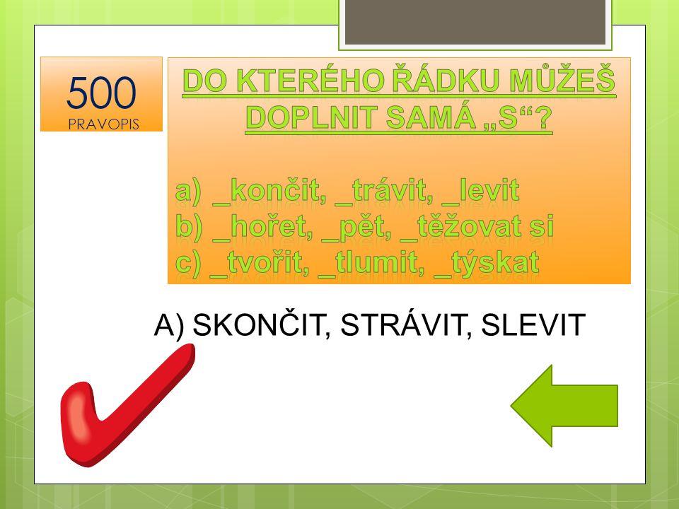 A) SKONČIT, STRÁVIT, SLEVIT 500 PRAVOPIS