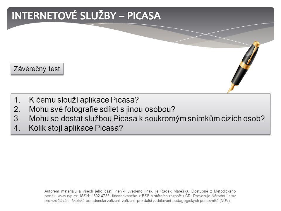 1. K čemu slouží aplikace Picasa? 2. Mohu své fotografie sdílet s jinou osobou? 3. Mohu se dostat službou Picasa k soukromým snímkům cizích osob? 4. K