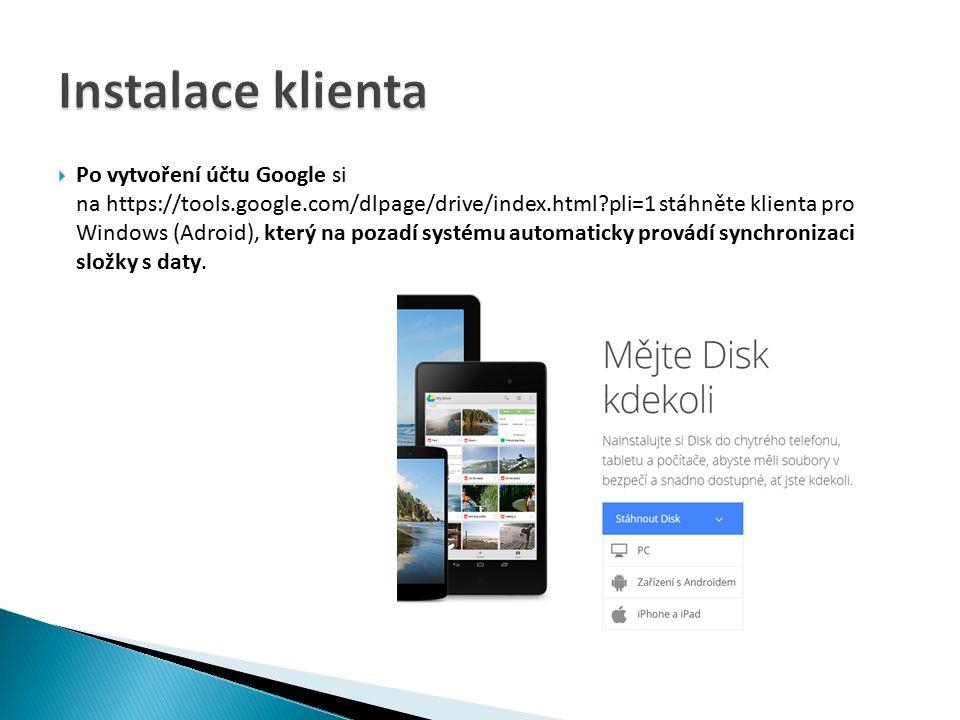  Po vytvoření účtu Google si na https://tools.google.com/dlpage/drive/index.html?pli=1 stáhněte klienta pro Windows (Adroid), který na pozadí systému automaticky provádí synchronizaci složky s daty.