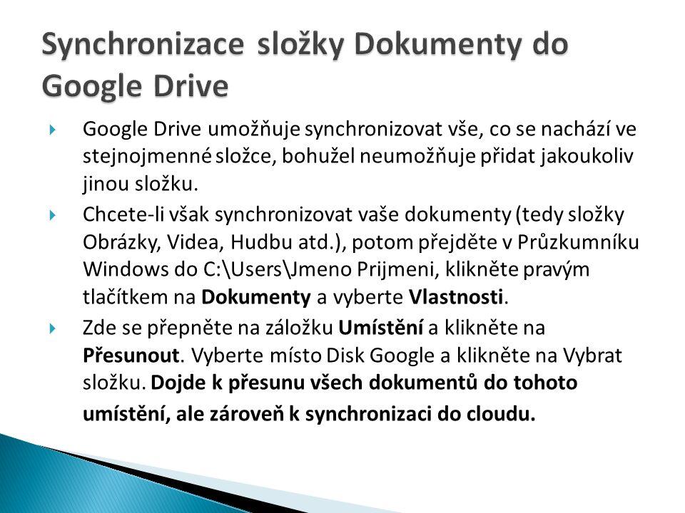  Google Drive umožňuje synchronizovat vše, co se nachází ve stejnojmenné složce, bohužel neumožňuje přidat jakoukoliv jinou složku.
