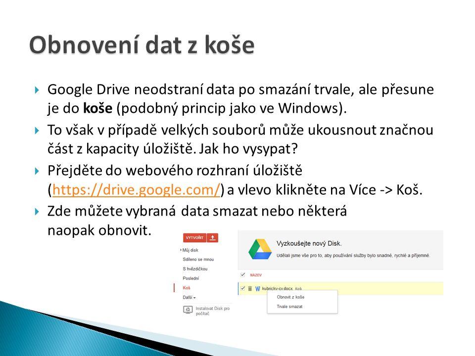  Google Drive neodstraní data po smazání trvale, ale přesune je do koše (podobný princip jako ve Windows).