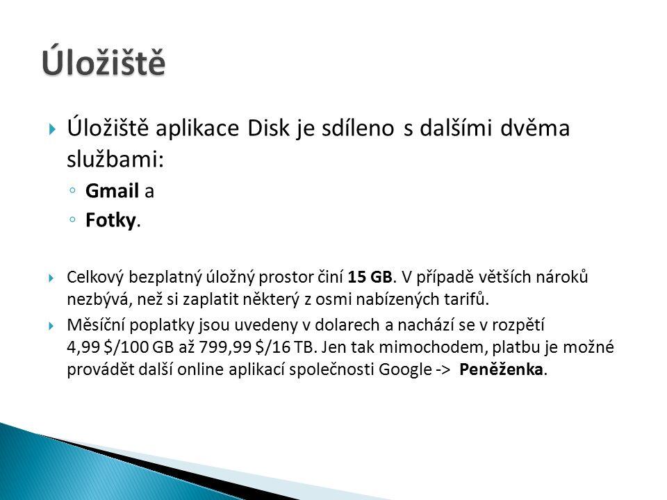  Úložiště aplikace Disk je sdíleno s dalšími dvěma službami: ◦ Gmail a ◦ Fotky.