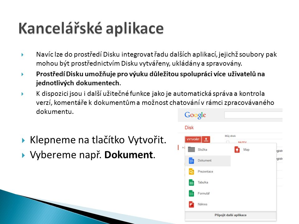  Navíc lze do prostředí Disku integrovat řadu dalších aplikací, jejichž soubory pak mohou být prostřednictvím Disku vytvářeny, ukládány a spravovány.