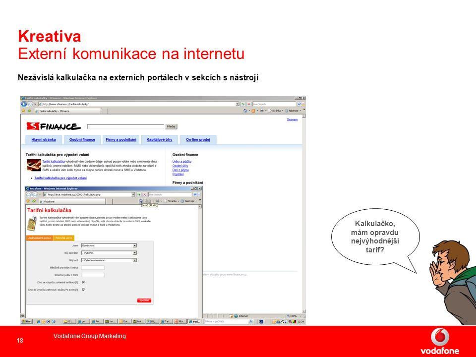 18 Vodafone Group Marketing Nezávislá kalkulačka na externích portálech v sekcích s nástroji Kreativa Externí komunikace na internetu Kalkulačko, mám opravdu nejvýhodnější tarif