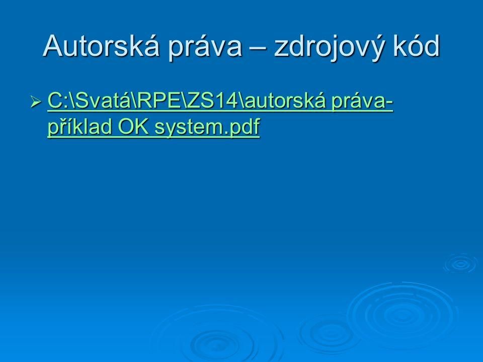 Autorská práva – zdrojový kód  C:\Svatá\RPE\ZS14\autorská práva- příklad OK system.pdf C:\Svatá\RPE\ZS14\autorská práva- příklad OK system.pdf C:\Svatá\RPE\ZS14\autorská práva- příklad OK system.pdf