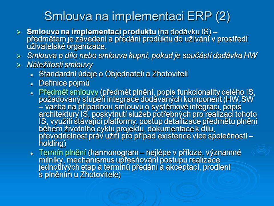 Smlouva na implementaci ERP (2)  Smlouva na implementaci produktu (na dodávku IS) – předmětem je zavedení a předání produktu do užívání v prostředí uživatelské organizace.