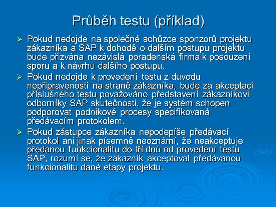 Průběh testu (příklad)  Pokud nedojde na společné schůzce sponzorů projektu zákazníka a SAP k dohodě o dalším postupu projektu bude přizvána nezávislá poradenská firma k posouzení sporu a k návrhu dalšího postupu.