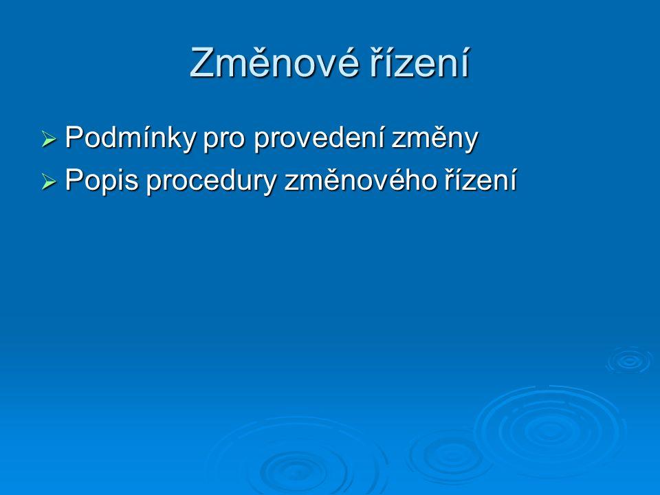 Změnové řízení  Podmínky pro provedení změny  Popis procedury změnového řízení